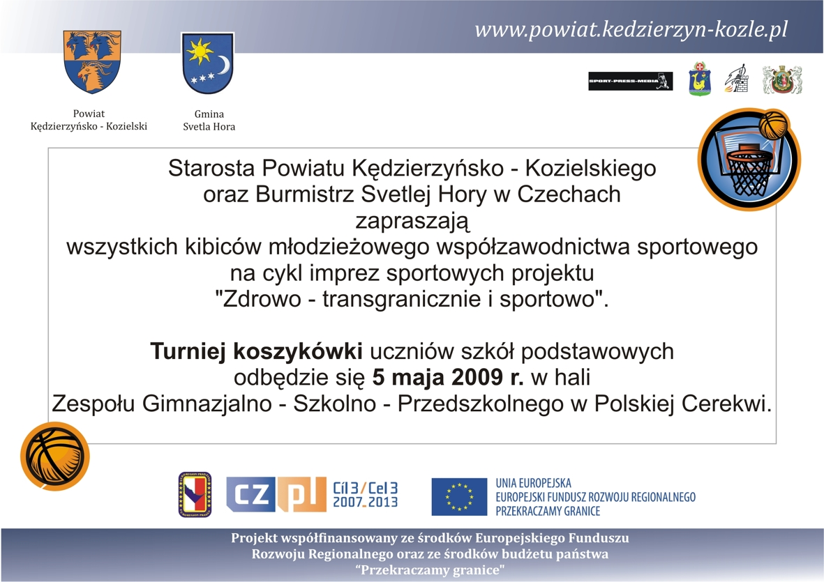 W dniu 5 maja 2009 roku w Polskiej Cerekwi odbędzie się turniej koszykówki uczniów szkół podstawowych z Czech i z Polski. Zapraszamy wszystkich kibiców młodzieżowego sportu